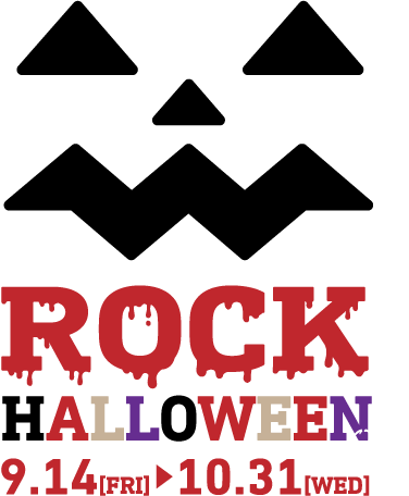 ROCK HALLOWEEN 2018 9.14[FRI]-10.31[WED]