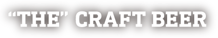 """""""THE"""" CRAFT BEER"""